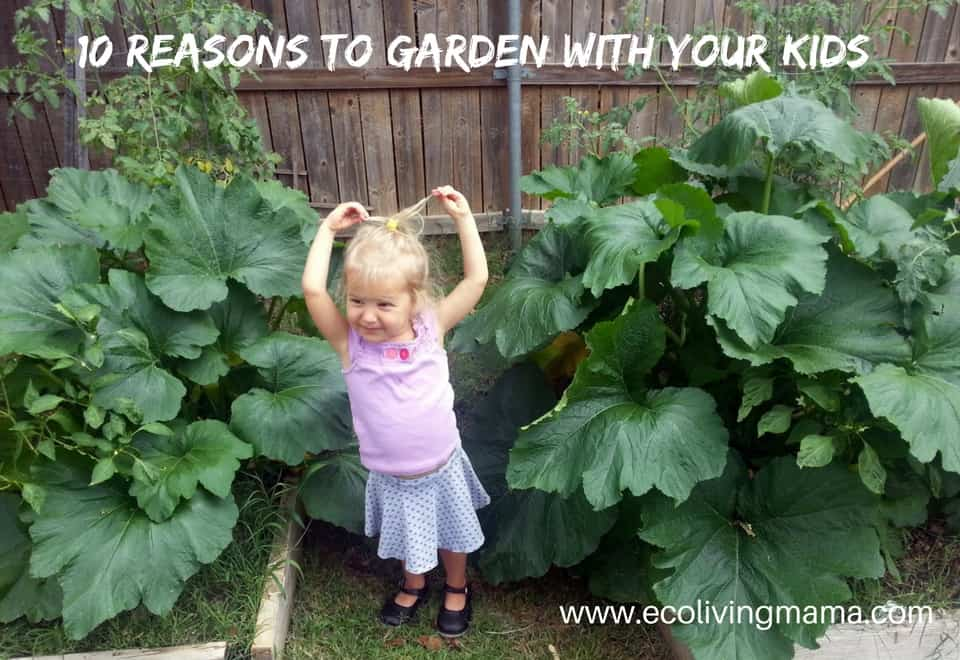 10 reasons to garden with your kids